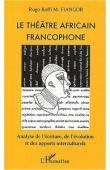 FIANGOR Rogo Koffi M. - Le théâtre africain francophone. Analyse de l'écriture, de l'évolution et des apports interculturels