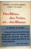 FRANCOIS Albert - Des bêtes, des noirs et …. Des blancs