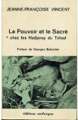 VINCENT Jeanne-Françoise - Le pouvoir et le sacré chez les Hadjeray du Tchad