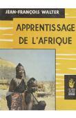 Apprentissage de l'Afrique. Dix sept ans, dix sept mille kilomètres