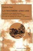 DARD Charlotte Adélaïde, KADISCH Doris Y. (présentation de) - La Chaumière africaine ou l'Histoire d'une famille française jetée sur la côte occidentale de l'Afrique à la suite du naufrage de la frégate La Méduse