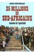 KESTERGAT Jean - 25 millions de Sud-Africains malades de l'apartheid