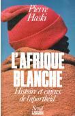HASKI Pierre - L'Afrique Blanche. Histoire et enjeux de l'apartheid