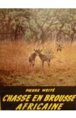 WEITE Pierre - Chasses en brousse africaine