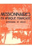 Collectif - Missionnaires en Afrique française. Aventures et récits
