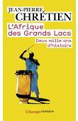 CHRETIEN Jean-Pierre - L'Afrique des Grands Lacs: Deux mille ans d'histoire (2e edition 2011)