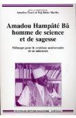 TOURE Amadou, MARIKO Ntji Idriss - Amadou Hampâté Bâ, homme de science et de sagesse. Mélanges pour le centième anniversaire de sa naissance