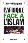 NGOUPANDE Jean-Paul - L'Afrique face à l'Islam. Les enjeux africains de la lutte contre le terrorisme