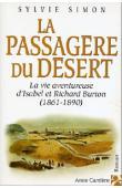 SIMON Sylvie - La passagère du désert. La vie aventureuse d'Isabel et Richard Burton (1861-1890)