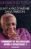 TUTU Desmond Mpilo  (prix Nobel de la Paix) - Il n'y a pas d'avenir sans pardon. Comment se réconcilier après l'Apartheid