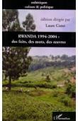 CORET Laure (sous la direction de) - Rwanda 1994-2004: des faits, des mots, des œuvres