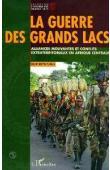 REYNTJENS Filip - La guerre des Grands Lacs. Les Alliances mouvantes et conflits extraterritoriaux en Afrique Centrale
