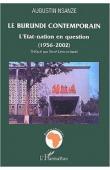NSANZE Augustin - Le Burundi contemporain. L'Etat-nation en question (1956-2002)