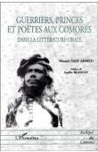 AHMED Moussa Said - Guerriers, princes et poètes aux Comores. Dans la littérature orale