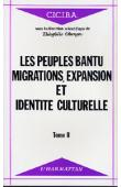 OBENGA Théophile (sous la direction scientifique de) -Les peuples Bantu: migrations, expansion et identité culturelle. Actes du Colloque International - Libreville 1 au 6 avril 1985 - Tome 2