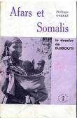OBERLE Philippe - Afars et Somalis. Le dossier de Djibouti