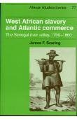 SEARING James F. - West African slavery and Atlantic commerce. The senegal river valley, 1700-1860