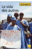 AUTREPART - 12, FAY Claude (sous la direction de) - Le sida des autres. Constructions locales et internationales de la maladie