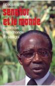 MARTIN Nicolas - Senghor et le monde. La politique internationale du Sénégal