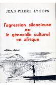 LYCOPS Jean-Pierre - L'agression silencieuse ou le génocide culturel en Afrique