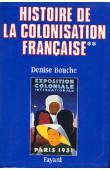 BOUCHE Denise - Histoire de la colonisation française. Tome second: Flux et reflux (1815-1962)