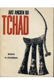 Catalogue d'exposition - Grand Palais 18 mars - 21 mai 1962 - Art ancien du Tchad. Bronzes et céramiques