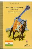 DAVID Philippe - Niger en transition 1960-1964. Souvenirs et rencontres