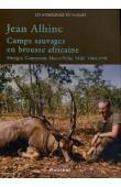 ALHINC Jean - Camps sauvages en brousse africaine. Sénégal, Cameroun, Haute-Volta, Mali. 1964-1978