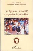 TONDA Joseph, MISSIE Jean-Pierre (sous la direction de) -  Les Eglises et la société congolaise d'aujourd'hui. Economie religieuse de la misère en société postcoloniale
