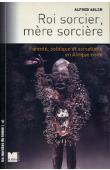 ADLER Alfred - Roi sorcier, mère sorcière. Parenté, politique et sorcellerie en Afrique noire. Structures et fêlures