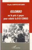 KAMITATU-MASSAMBA Cléophas ou KAMITATU Cléophas - Kilombo ou le prix à payer pour rebâtir la RD-Congo