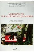 BLANCHY Sophie, RAISON-JOURDE Françoise, RAKOTOMALALA Malanjaona - Madagascar: Les ancêtres au quotidien