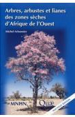 ARBONNIER M. - Arbres, arbustes et lianes des zones sèches d'Afrique de l'Ouest