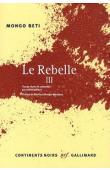 MONGO BETI,  BIYIDI Odile, DJIFFACK André (édité par) - Le rebelle. Tome 3. Suivi de Les obsèques de Mongo Beti par mme Odile Biyidi