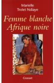 TROLET NDIAYE Marielle - Femme blanche, Afrique noire