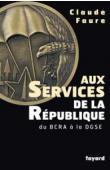 FAURE Claude - Aux services de la République. Du BCRA à la DGSE