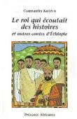KAÏTERIS Constantin - Le Roi qui écoutait des histoires et autres contes de l'Ethiopie