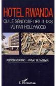 NDAHIRO Alfred, RUTAZIBWA Privat - Hôtel Rwanda ou le génocide des tutsis vu par Hollywood