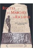 GARRIDO-HORY Marguerite (éditeur) - Routes et marchés d'esclaves - 26e Colloque du GIREA, Besançon, 27-29 sept. 2001