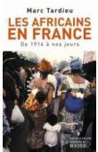 TARDIEU Marc - Les Africains en France. De 1914 à nos jours