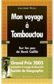 PINEAU Jean-Marc - Mon voyage à Tombouctou. Sur les pas de René Caillié