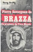 AUTIN Jean - Pierre Savorgnan de Brazza: un prophète du tiers-monde