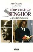 ROCHE Christian - Léopold Sédar Senghor: Le président humaniste