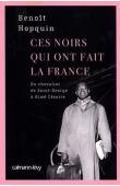 HOPQUIN Benoît - Ces noirs qui ont fait la France. Du Chevalier de Saint-George à Aimé Césaire