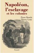 LENTZ Thierry, BRANDA Pierre, LHEUREUX-PREVOT Chantal - Napoléon, l'esclavage et les colonies