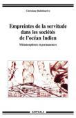 RAFIDINARIVO Christiane - Empreintes de la servitude dans les sociétés de l'océan Indien. Métamorphoses et permanences