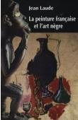 LAUDE Jean - La peinture française et l'art nègre (1905-1914). Contribution à l'étude des sources du fauvisme et du cubisme