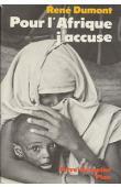 DUMONT René, PAQUET Charlotte - Pour l'Afrique, j'accuse. Le journal d'un agronome au Sahel en voie de destruction