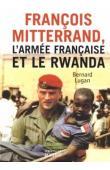 LUGAN Bernard - François Mitterrand, l'armée française et le Rwanda