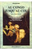 FRANCESCHI Patrice - Au Congo jusqu'au cou. Expédition Babinga-Pongo (Juin-octobre 1975) ou l'aventure initiatique et extrême de quatre Français de 20 ans chez les Pygmées de la forêt équatoriale